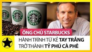 Ông Chủ Starbucks Và Hành Trình Tay Trắng Trở Thành Tỷ Phú Cà Phê