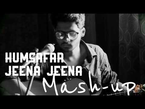 Humsafar  Jeena Jeena   Acoustic Mash Up   Udit Shandilya
