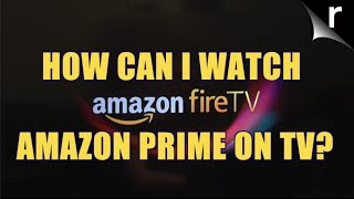 How can I watch Amazon Prime on TV?