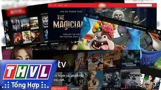 THVL   Xem phim trên web lậu - có thật miễn phí?