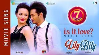 Is it love | New Movie Song - 2018 | Lily Bily | Pradeep Khadka, Jassita Gurung