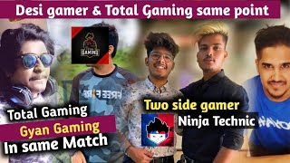 Total Gaming vs Gyan gaming in same Match || Two side gamer Ninja Technic || Desi gamers