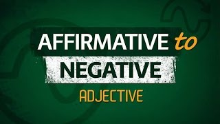 9. Affirmative to Negative using Adjective
