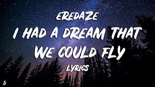 Eredaze - I Had A Dream That We Could Fly