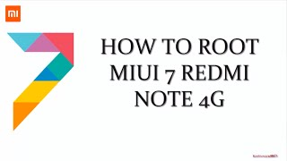 HOW TO ROOT REDMI NOTE 4G ON MIUI 7