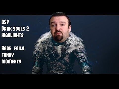 DSP Dark Souls 2 Highlights (DSPGaming) - Fails, rage, funny moments