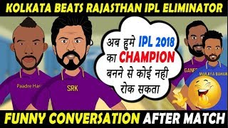 IPL 2018 ELIMINATOR : KOLKATA BEATS RAJASTHAN FUNNY CONVERSATION AFTER MATCH
