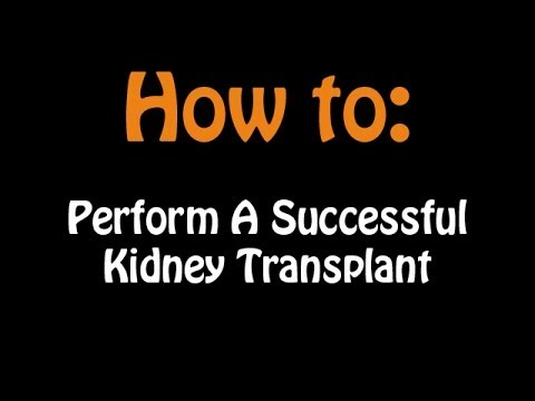 How to: Perform A Successful Kidney Transplant
