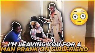 IM LEAVING YOU FOR A MAN PRANK ON GIRLFRIEND!!