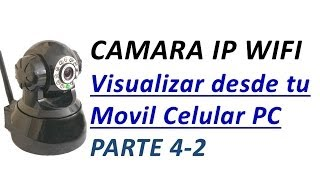 Configurar Camara IP Wifi Parte4-2: Visualizar desde tu Movil Celular o PC por Internet