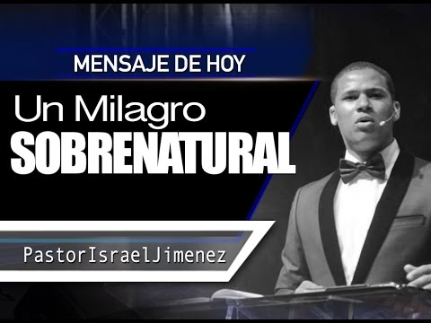 Profeta Israel Jimenez Un Milagro Sobrenatural
