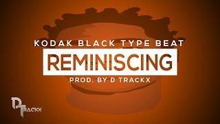 "[FREE] ""Reminiscing"" (Kodak Black Type Beat l Trap Instrumental 2018) (Prod. By D Trackx)"