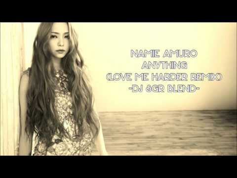 Namie Amuro - Anything (Love Me Harder Remix) - DJ SGR Blend