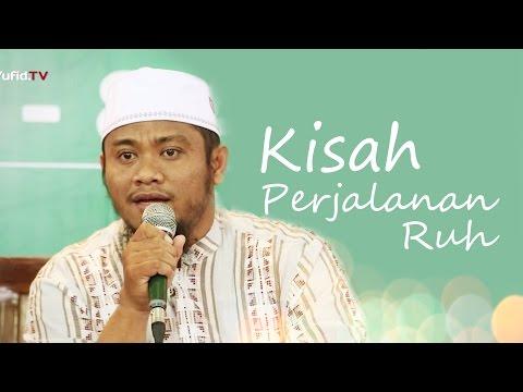 Kajian Islam: Kisah Perjalanan Ruh - Ustadz Amir As Soronjy, Lc