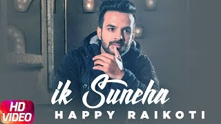 Ik Suneha | Full Video | Happy Raikoti | Latest Punjabi Song 2018 | Speed Records