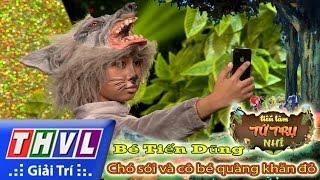 THVL l Tiếu lâm tứ trụ nhí - Tập 2: Chó sói và cô bé quàng khăn đỏ - Bé Tiến Dũng