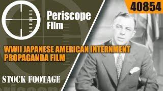 WWII JAPANESE AMERICAN INTERNMENT PROPAGANDA FILM