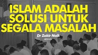 Dr Zakir Naik - Islam adalah solusi bagi masalah kemanusiaan