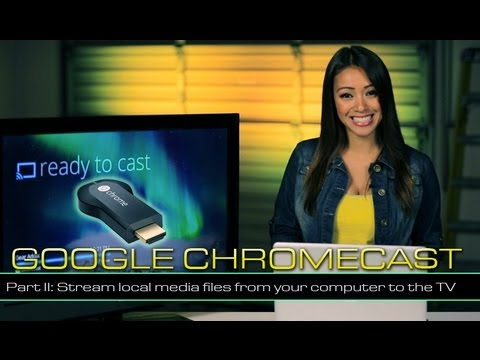 Google Chromecast: Stream local media files from your computer to the HDTV