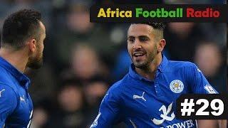 Riyad Mahrez Marque Le But de Victoire Pour Leicester, Doublé Pour Mame Diouf | AFR #29