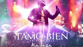 Download lagu Ala Jaza - Tamo Bien (En Vivo) 2k18