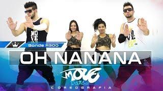 Oh Nanana Bonde R300 Coreografia Move Dance Brasil Kondzilla