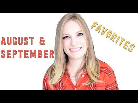 AUGUST & SEPTEMBER FAVORITES!