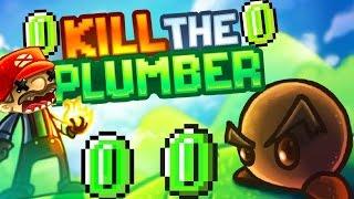 Kill The Plumber! Part 1