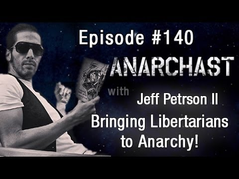 Anarchast Ep. 140 Jeff Peterson II: Bringing Libertarians to Anarchy!