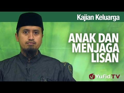 Kajian Pendidikan Keluarga Islam: Anak dan Menjaga Lisan - Ustadz Abdullah Zaen, MA