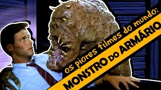 O MONSTRO DO ARMÁRIO - Os Piores Filmes do Mundo