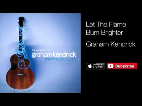 Graham Kendrick - Let The Flame Burn Brighter