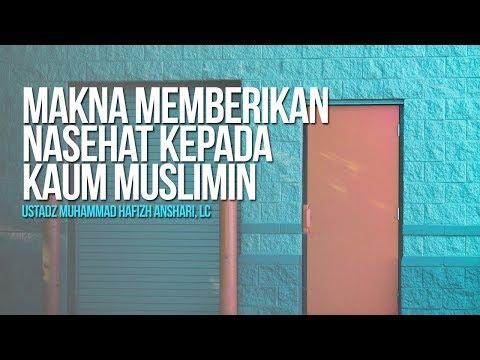 Makna Memberikan Nasehat Kepada Kaum Muslimin - Ustadz Muhammad Hafizh Anshari