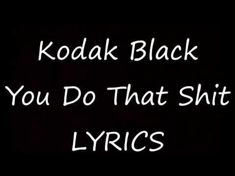 Kodak Black - You Do That Shit [Lyrics] Project Baby 2