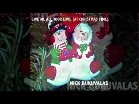 Give Me All Your Love (At Christmas Time) by Nick Bukuvalas