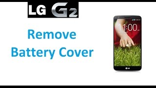 LG G2 - Remove Battery Cover - EASY METHOD