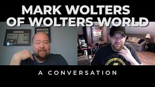 Mark Wolters of Wolters World | A Conversation