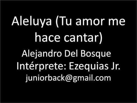 Aleluya (Tu amor me hace cantar) – Alejandro Del Bosque – By Ezequias Jr.