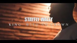 StayFly Wally - King With No Crown ( Shot by DangerFilmztv)