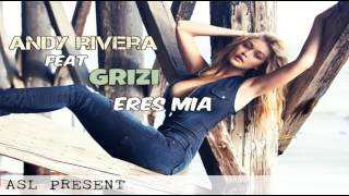 Andy Rivera feat Grizi Leotrim - Eres Mia (Official 2016)