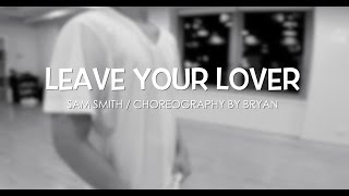 Leave Your Lover by Sam Smith ( choreography by Bryan )