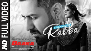 Full Video: Koi Aaye Na Rabba | DAAKA | Gippy Grewal, Zareen Khan | Rochak Feat. B Praak | Kumaar