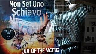 "Non Sei Uno Schiavo - Out Of ""Matrix"".."