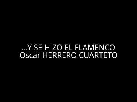 ...Y SE HIZO EL FLAMENCO - Oscar HERRERO CUARTETO