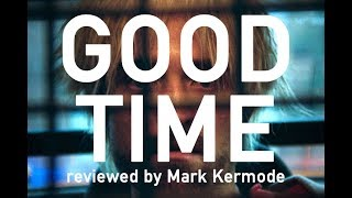 Good Time reviewed by Mark Kermode
