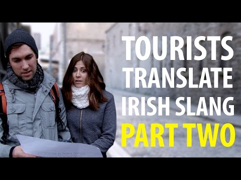 Tourists Try To Translate Irish Slang (Part 2)