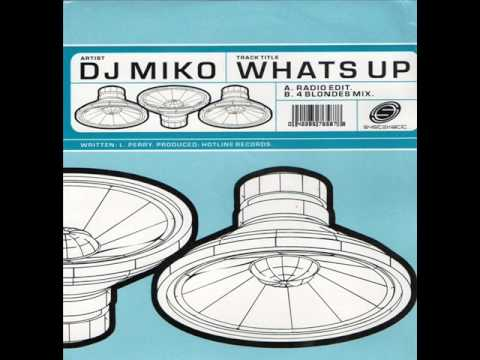 DJ MIKO - WHAT'S UP (RADIO EDIT) - WHAT'S UP (4 BLONDES MIX)