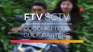 FTV SCTV - Jodohku Tour Guide Ganteng