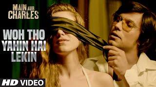 Woh Tho Yahin Hai Lekin VIDEO Song | Main Aur Charles | Randeep Hooda | T-Series