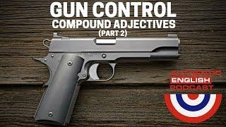 Episode 22 -- Gun Control & Compound Adjectives (Part 2)